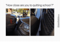 "THIS CLOSE.: ""How close are you to quitting school?"" THIS CLOSE."