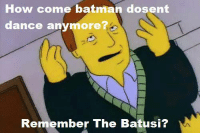 "Memes, 🤖, and How Come: How come batman dosent  dance anymore?  Remember The Batusi? ""Mr. Plow""  (S4E9)"