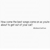Why 🤔 rp @sobasicicanteven ❤️ get following my fab friend @sobasicicanteven @sobasicicanteven @sobasicicanteven @sobasicicanteven sobasicicanteven fabsquad goodgirlwithbadthoughts 💅🏻: How come the best songs come on as youre  about to get out of your carP  @SoBasiclCant Even Why 🤔 rp @sobasicicanteven ❤️ get following my fab friend @sobasicicanteven @sobasicicanteven @sobasicicanteven @sobasicicanteven sobasicicanteven fabsquad goodgirlwithbadthoughts 💅🏻