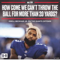 Espn, Odell Beckham Jr., and Giants: HOW COME WE CANT THROWTHE  BALL FOR MORE THAN 20 YARDS?  ODELL BECKHAM JR. ON THE GIANTS OFFENSE  B-R  HIT ESPN 🤨