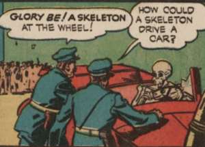 Bone to be wild…: HOW COULD  GLORY BE! A SKELETON) A SKELETON  AT THE WHEEL!  DRIVE A  CAR? Bone to be wild…