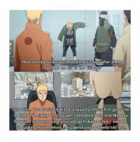 Being Alone, Ass, and Bitch: How could you accept Orochimaru's son after all  the  0  damage he did to the village?  Stfu bitch, You basically killed Jiraiya by lettina him go alone  to fight the mightv emo squad, I defeated Pain and Madara  for vou I ve been doing vour iob as hokage since I was 1O  So fuckina leave before IBiiüdama vour pathetic old ass  0 oof 😂