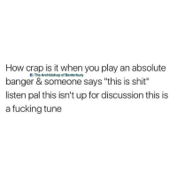 "Fucking, Shit, and British: How crap is it when you play an absolute  banger & someone says ""this is shit""  listen pal this isn't up for discussion this is  a fucking tune  If The Archbishop of Banterbury 😴😴😴"