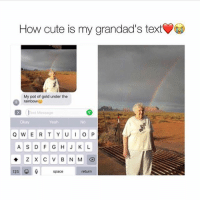 Cute, Memes, and Yeah: How cute is my grandad's text  My pot of gold under the  rainbow  ext Message  Okay  Yeah  No  ASDFGHJKL  23  space  return Follow @missmemeaholic ❤️