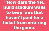 "America, Memes, and Nfl: ""How dare the NFL  build stadium walls  to keep fans that  haven't paid for a  ticket from entering  the game. merica america superbol usa"