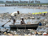 America, Beautiful, and Memes: How Dare Trump Call This  Beautiful Haitian Paradise A  o eump mania  IG  Shithole True!! liberal maga conservative constitution like follow presidenttrump resist stupidliberals merica america stupiddemocrats donaldtrump trump2016 patriot trump yeeyee presidentdonaldtrump draintheswamp makeamericagreatagain trumptrain triggered Partners --------------------- @raised_right_🐘 @conservativemovement🎯 @millennial_republicans🇺🇸 @raging_patriots 😎 @floridaconservatives🌴