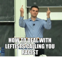 (GC): HOW DEAL WITH  LEFTISISCALING YOU  RACIST (GC)