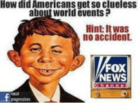 Clueless: How did Americans get so clueless  about World events?  Hint: It was  no accident.  FOX  NEWS  Vocal
