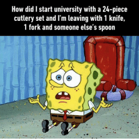 9gag, Memes, and School: How did I start university with a 24-piece  cutlery set and l'm leaving with 1 knife,  I fork and someone else s spoon Uni is the best place to lose things...and memories of what you've learned By EilidhRich | TW uni school spongebob 9gag