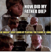 The Floor Is Lava: HOW DID MY  FATHER DIE?  HE WASNTVERY GOOD AT PLAYING THE FLOOR IS LAVA