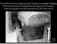 thesearethethingsiponder 👽👾👽🌞💡🔨🗿🎩🐇: How did the ancient Egyptians get 24 giant sarcophagi weighing  100 tons into narrow underground passageways in Saqqara,  when the granite was also quarried over 500 miles away? thesearethethingsiponder 👽👾👽🌞💡🔨🗿🎩🐇