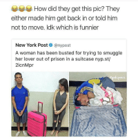 I need to go shopping tomorrow: How did they get this pic? They  either made him get back in or told him  not to move. Idk which is funnier  New York Post  nypost  A woman has been busted for trying to smuggle  her lover out of prison in a suitcase nyp.st/  2icnMpr  dspen is I need to go shopping tomorrow