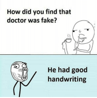 I'm a doctor then 😜: How did you find that  doctor was fake?  He had good  handwriting I'm a doctor then 😜