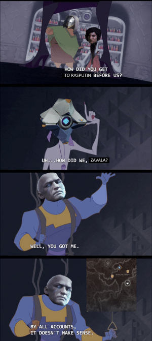 The standout thing for me from Warmind: HOW DID YOU GET  TO RASPUTIN BEFORE US?  UH...HOW DID WE, ZAVALA?  WELL, YOU GOT ME.  GLACIAL DRIFT  BY ALL ACCOUNTS,  IT DOESN'T MAKE SENSE The standout thing for me from Warmind