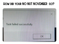 Memes, How, and Via: HOW DID YOUR NO NUT NOVEMBER GO?  Task failed successfully  OK Welcome to Destroy Your Marks December. via /r/memes https://ift.tt/2Eal4jW