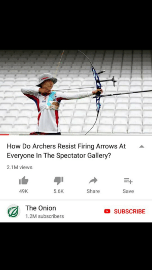 me irl: How Do Archers Resist Firing Arrows At  Everyone In The Spectator Gallery?  2.1M views  49K  5.6K  Share  Save  The Onion  1.2M subscribers  SUBSCRIBE me irl