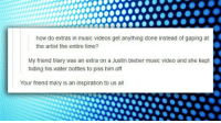 Justin Bieber, Music, and Tumblr: how do extras in music videos get anything done instead of gaping at  the artist the entire time?  My friend Mary was an extra on a Justin bieber music video and she kept  hiding his water bottles to piss him off  Your friend mary is an inspiration to us al lolzandtrollz:Someone Give Mary An Award