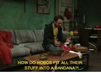 Memes, Stuff, and 🤖: HOW DO HOBOS FIT ALL THEIR  STUFF INTO A BANDANA?!