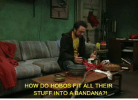 Memes, Stuff, and Fitness: HOW  DO HOBOS FIT ALL THEIR  STUFF INTO A BANDANA?!