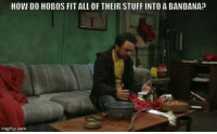 Memes, Stuff, and 🤖: HOW DO HOBOS FITALL OF THEIR STUFF INTO A BANDANA  inngflip.com