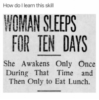 Af, Funny, and Goals: How do I learn this skill  WOMAN SLEEPS  FOR TEN DAYS  She Awakens Only Once  During That Time and  Then Only to Eat Lunch Coma goals af😴
