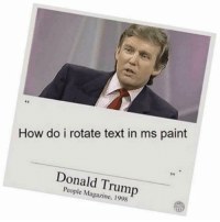 Donald Trump, Paintings, and Paint: How do i rotate text in ms paint  Donald Trump  People Magazine, 1998