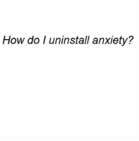 Anxiety, Girl Memes, and ReBoot: How do I uninstall anxiety? Unlpug and reboot, works with everything else?