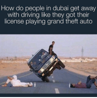 I wanna go to dubai: How do people in dubai get away  with driving like they got their  license playing grand theft auto  @thestupidamerican I wanna go to dubai