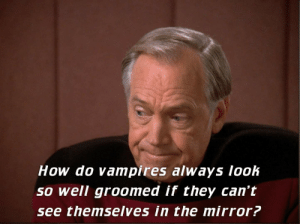 Star Trek, Mirror, and Vampires: How do vampires always look  so well groomed if they can't  see themselves in the mirror? Vampires prefer a certain formality in their attire.
