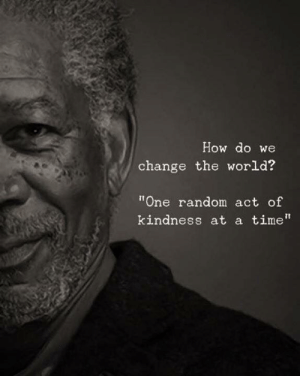 "Time, World, and Change: How do we  change the world?  ""One random act of  kindness at a time"""