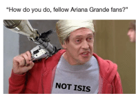 "<p>Her performance was the bomb</p>: ""How do you do, fellow Ariana Grande fans?""  NOT ISIS <p>Her performance was the bomb</p>"