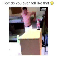 Fall, Memes, and 🤖: How do you even fall like that  LAD Follow @comediic for more😂😂 - Credit: @ladbible