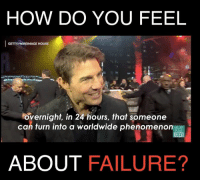 Definitely, Memes, and Definition: HOW DO YOU FEEL  GETTY WIREIMAGE HOUSE  Overnight, in 24 hours, that someone  HUFF  POST  RISE  ABOUT FAILURE? Why our definition of failure is all wrong!