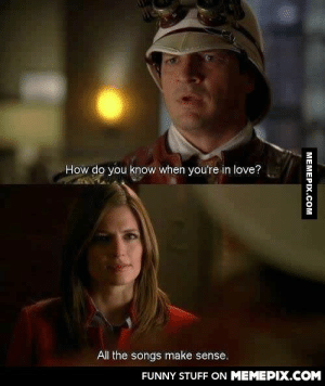 The most definitive way to know if you're in love…omg-humor.tumblr.com: How do you know when you're in love?  All the songs make sense.  FUNNY STUFF ON MEMEPIX.COM  MEMEPIX.COM The most definitive way to know if you're in love…omg-humor.tumblr.com