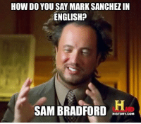 HOW DO YOU SAY MARK SANCHEZ IN  ENGLISH?  SAM BRADFORD C  HISTORY.COM If Mark Sanchez could win with a great defense, why can't Bradford? 😬 https://t.co/6uSFmW0nL1