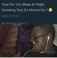 Funny, Mood, and Sleep: How Do You Sleep At Night  Knowing Your Ex Moved On  5/29/17, 12:18 PM  III VIEW TWEET ACTIVITY Mood