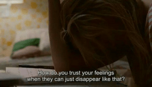 Tumblr, Blog, and Http: How do.you trust your feelings  when they can just disappear like that? timbllr: from weheartit