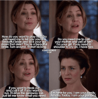 12.24 Amelia or Mer? greysanatomy meredithgrey ameliashepherd ellenpompeo caterinascorsone: How do you want to play this Do  Do you need  me to Call  need me to tell youre eautiful bride and kickyour ass  your mother and yell at her?  down that aisle? You're abeautiful  I'm your girl, ifyou need a  bride. Turnaround. I'll start kicking  Shoulder to cry on, I have two.  SCENESOFGREYS  12.24  lf you want to freak out  and call it off, if you want to  run, I'l drive the Getaway car.  Um here for you. am your family  Just let me know what you need  Amelia. Ioday, nam Your peisond 12.24 Amelia or Mer? greysanatomy meredithgrey ameliashepherd ellenpompeo caterinascorsone
