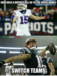 No professional really wants to play for the Bills...... Do they?: HOW DOES A BUFFALO BILL GO TO THE SUPER BOWL  IOTS  ITALIAN  Adam  SWITCH TEAMS No professional really wants to play for the Bills...... Do they?