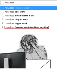 Google, Uber, and Work: how does  how does -Google Search  how does uber work  Q how does a bill become a law  how does sling tv work  how does paypal work  how does Zeke turn people into Titans by yelling   DOLL <p>It's been far too long since we've had a new Distressed Eren Titan</p>