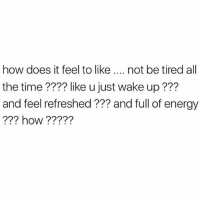 ????? (@marieclairemag): how does it feel to like  not be tired all  the time like u just wake up  and feel refreshed and full of energy  how ????? (@marieclairemag)