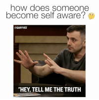 """Memes, 🤖, and Fucking Video: how does someone  become self aware?  @GARYVEE  """"HEY TELL ME THE TRUTH THE FUCKING VIDEO !!! THEEEEEE ... tag every friend you have ... TAG THEM ALL themessage ❤💙: When you become real with yourself you become real with the world"""