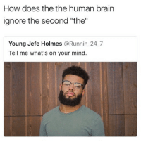"Memes, Brain, and Mind: How does the the human brain  ignore the second ""the""  Young Jefe Holmes @Runnin 24 7  Tell me what's on your mind. @stoner is a must follow 🔥🔥"