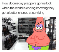 Memes, Good, and World: How doomsday preppers gonna look  when the world is ending knowing they  got a better chance at surviving  PolarSaurusRex This show was pretty good tho 😅 Follow me for more @PolarSaurusRex