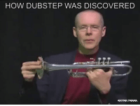 Yep that's how it works: HOW DUBSTEP WAS DISCOVERED  ERTRATERRA. Yep that's how it works