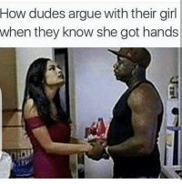 Arguing, Ass, and Crazy: How dudes argue with their girl  when they know she got hands 😅 tag her crazy ass
