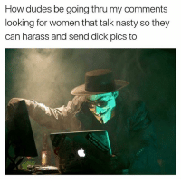 Ass, Dick Pics, and Nasty: How dudes be going thru my comments  looking for women that talk nasty so they  can harass and send dick pics to Y'all gotta stop harassing my fine ass female followers. They keep dming me about it. 😂😂😂😂😂 @mr_left_hand