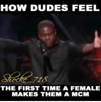 Dude, Funny, and Lmao: HOW DUDES FEEL  tDCRe  THE FIRST TIME A FEMALE  MAKES THEM A MCM 😂😂😂🎶🎶 I see some of y'all out there getting gassed over that. calmdown lmao funny flashback omarion mcm funnyvideos funniest15seconds From @shocke_718