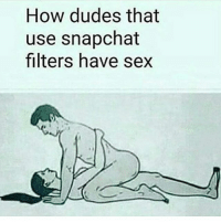 Memes, Sex, and Snapchat: How dudes that  use snapchat  filters have sex Don't shoot the messenger 🤷♀️😭😂 rp ♻️ @rileyjenson19 😘