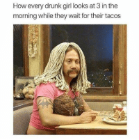 Dank, Drunk, and Girl: How every drunk girl looks at 3 in the  morning while they wait for their tacos  ar